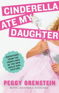 Peggy Orenstein's new book, Cinderella Ate My Daughter, is a must-read.