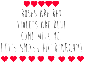 roses are red violets are blue come with me let's smash patriarchy
