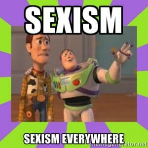 """woody and buzz from toy story with caption """"sexism...sexism everywhere"""""""